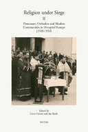 Religion Under Siege Protestant Orthodox And Muslim Communities In Occupied Europe 1939 1950