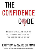 The confidence code: the science and art of self-assurance-- what women should know