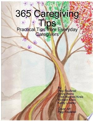 Read Online 365 Caregiving Tips: Practical Tips from Everyday Caregivers Full Book