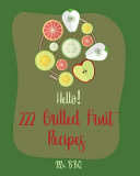Hello  222 Grilled Fruit Recipes