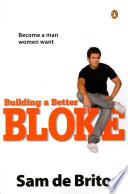 Building a Better Bloke