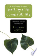 """A Homeopathic Guide to Partnership and Compatibility: Understanding Your Type and Finding Love"" by Liz Lalor, Philip Bailey"