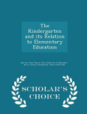 The Kindergarten and Its Relation to Elementary Education   Scholar s Choice Edition Book PDF