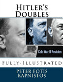 Hitler's Doubles: Fully-Illustrated
