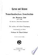 Karten und Skizzen aud der Geschichte ...: Vaterländische Geschichte der neuren Zeit (1517-1789) ... 13. und 14. Aufl. 1920