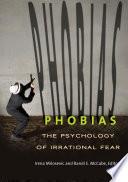 """Phobias: The Psychology of Irrational Fear: The Psychology of Irrational Fear"" by Irena Milosevic Ph.D., Randi E. McCabe Ph.D."
