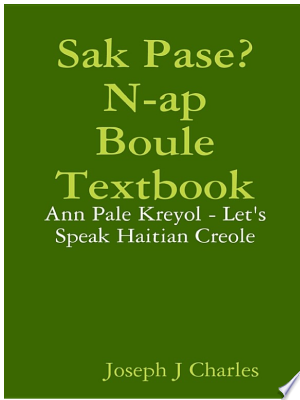 Download Sak Pase? N-ap Boule Textbook: Ann Pale Kreyol - Let's Speak Hatian Creole Free PDF Books - Free PDF