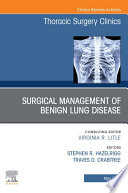 Surgical Management of Benign Lung Disease  An Issue of Thoracic Surgery Clinics  E Book
