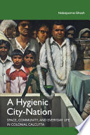 A Hygienic City Nation  Space  Community  and Everyday Life in Calcutta   s Paras  1860   1945