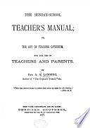 The Sunday School Teacher's Manual, Or, the Art of Teaching Catechism...