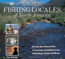 Greatest Fishing Locales of North America