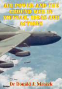 Air Power And The Ground War In Vietnam, Ideas And Actions Pdf/ePub eBook