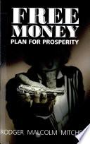 FREE MONEY -- Plan for Prosperity