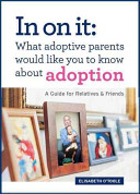 In on It  What Adoptive Parents Would Like You to Know About Adoption