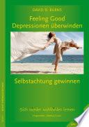 Feeling good - Depressionen überwinden, Selbstachtung gewinnen  : wie Sie lernen, sich wieder wohlzufühlen