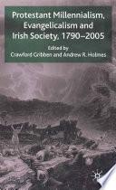 Protestant Millennialism  Evangelicalism and Irish Society  1790 2005