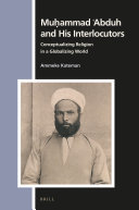 Mu   ammad   Abduh and His Interlocutors  Conceptualizing Religion in a Globalizing World