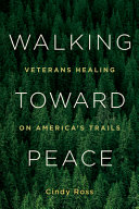 link to Walking toward peace : veterans healing on America's trails in the TCC library catalog