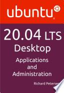 """Ubuntu 20.04 LTS Desktop: Applications and Administration"" by Richard Petersen"