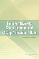 Language Diversity, School Learning, and Closing Achievement Gaps: