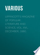 Lippincott's Magazine of Popular Literature and Science, Vol. XVI., December, 1880.