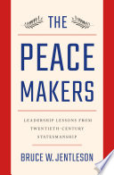 The Peacemakers  Leadership Lessons from Twentieth Century Statesmanship