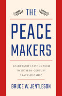 The Peacemakers: Leadership Lessons from Twentieth-Century Statesmanship Book