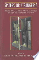 """Sisters Or Strangers: Immigrant, Ethnic and Racialized Women in Canadian History"" by Franca Iacovetta, Frances Swyripa, Marlene Epp"