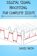 Digital Signal Processing for Complete Idiots
