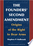The Founders' Second Amendment  : Origins of the Right to Bear Arms