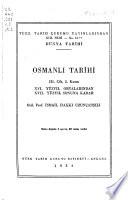 Osmanlı tarihi: cilt. Uzunçarşılı, İ.H. 1. kısım. II. Selim'in tahta çıkışından 1699 Karlofça andlaşmasına kadar (1973) 2. kısım. XVI. yüzyıl ortalarından XVII. yüzyıl sonuna kadar (1954)