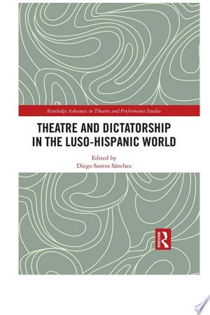 Download Theatre and Dictatorship in the Luso-Hispanic World Free Books - Dlebooks.net