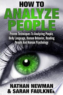 How to Analyze People: Proven Techniques to Analyzing People, Body Language, Human Behavior, Reading People and Human Psychology