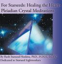 For Starseeds: Healing the Heart-Pleiadian Crystal Meditations Pdf/ePub eBook