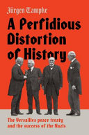 link to A perfidious distortion of history : the Versailles peace treaty and the success of the Nazis in the TCC library catalog