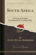South Africa  A Series of Articles Contributed by Leading Men  Classic Reprint