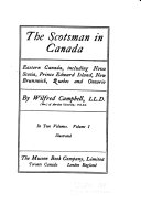 The Scotsman in Canada  Eastern Canada  including Nova Scotia  Prince Edward island  New Brunswick  Quebec and Ontario  by Wilfred Campbell