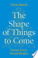 The Shape of Things to Come