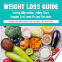 Weight Loss Guide Using Glycemic Index Diet Vegan Diet And Paleo Recipes Weight Loss Motivation With Recipes Tips And Tricks Book PDF