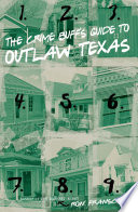 Crime Buff s Guide to Outlaw Texas Book PDF