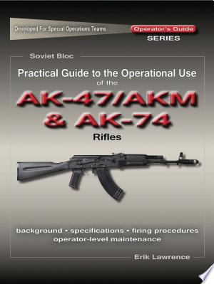Download Practical Guide to the Operational Use of the AK47/AKM and AK74 Rifle Free Books - Dlebooks.net