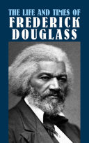 The Life and Times of Frederick Douglass