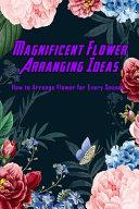 Magnificent Flower Arranging Ideas