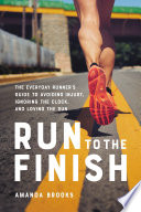 """Run to the Finish: The Everyday Runner's Guide to Avoiding Injury, Ignoring the Clock, and Loving the Run"" by Amanda Brooks"