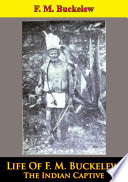 Life Of F  M  Buckelew  The Indian Captive