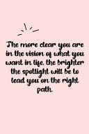 The More Clear You Are in the Vision of What You Want in Life  the Brighter the Spotlight Will Be to Lead You on the Right Path  Dot Grid Bullet Journal