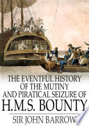 The Eventful History of the Mutiny and Piratical Seizure of H M S  Bounty
