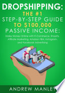 Dropshipping The 1 Step By Step Guide To 100 000 Passive Income Make Money Online With E Commerce Shopify Affiliate Marketing Amazon Fba Instagram And Facebook Advertising