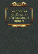Sleep scenes: or, Dreams of a laudanum drinker [in verse].