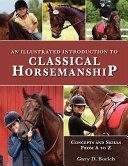 An Illustrated Introduction to Classical Horsemanship  Concepts and Skills from A to Z